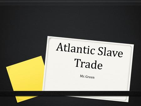 Atlantic Slave Trade Mr. Green. What is the Atlantic Slave Trade? Buying and selling of Africans for work in the Americas Slavery that developed in the.