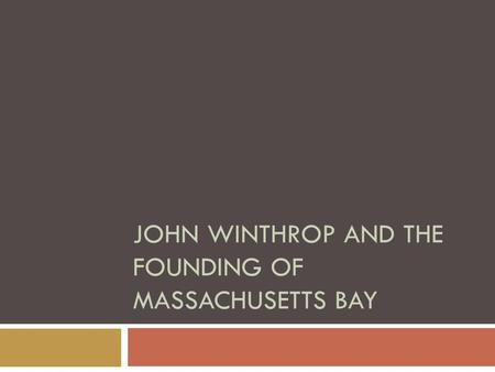 JOHN WINTHROP AND THE FOUNDING OF MASSACHUSETTS BAY.