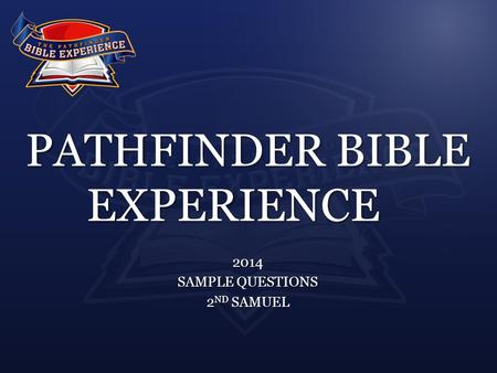 PATHFINDER BIBLE EXPERIENCE 2014 SAMPLE QUESTIONS 2 ND SAMUEL.