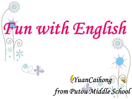 Fun with English YuanCaihong from Putou Middle School.