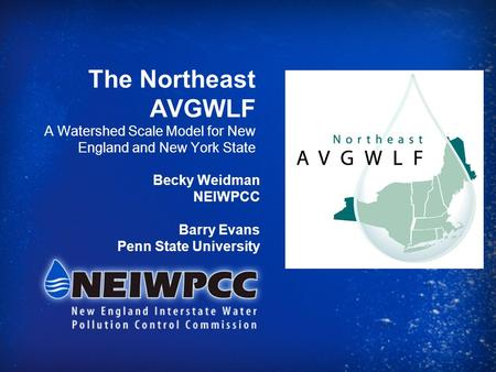 The Northeast AVGWLF A Watershed Scale Model for New England and New York State Becky Weidman NEIWPCC Barry Evans Penn State University.