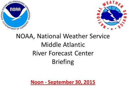 NOAA, National Weather Service Middle Atlantic River Forecast Center Briefing Noon - September 30, 2015.