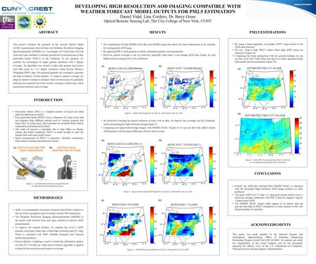 DEVELOPING HIGH RESOLUTION AOD IMAGING COMPATIBLE WITH WEATHER FORECAST MODEL OUTPUTS FOR PM2.5 ESTIMATION Daniel Vidal, Lina Cordero, Dr. Barry Gross.