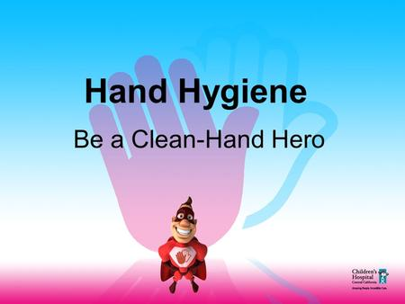 Hand Hygiene Be a Clean-Hand Hero. What are Germs?