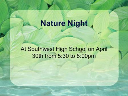 Nature Night At Southwest High School on April 30th from 5:30 to 8:00pm.