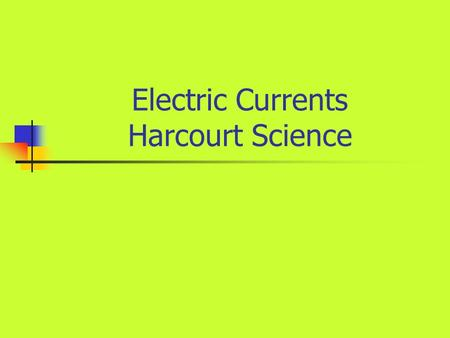Electric Currents Harcourt Science. In this activity you will: In this activity you will learn about two types of circuits. You will do an activity on.