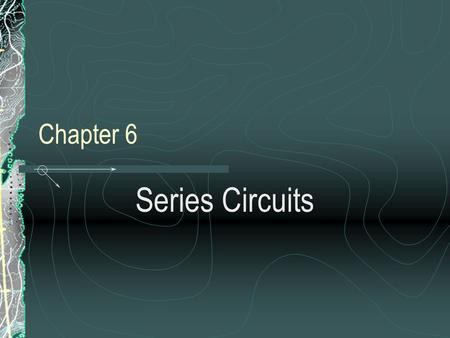 Chapter 6 Series Circuits.