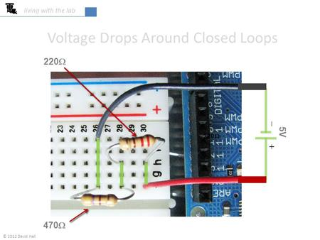 Voltage Drops Around Closed Loops 470  220  5V   220  living with the lab © 2012 David Hall.