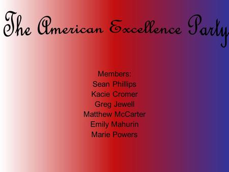 Members: Sean Phillips Kacie Cromer Greg Jewell Matthew McCarter Emily Mahurin Marie Powers.
