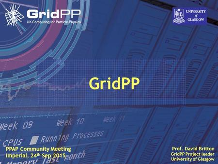 Slide David Britton, University of Glasgow IET, Oct 09 1 Prof. David Britton GridPP Project leader University of Glasgow PPAP Community Meeting Imperial,