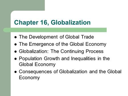 Chapter 16, Globalization The Development of Global Trade The Emergence of the Global Economy Globalization: The Continuing Process Population Growth and.