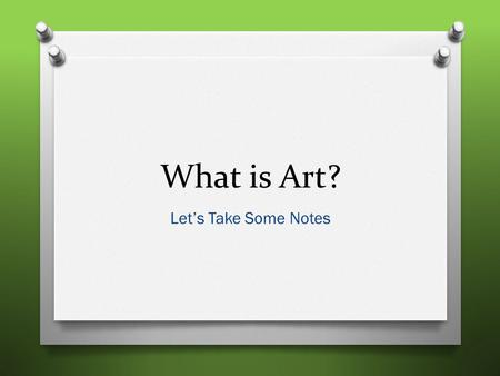 What is Art? Let's Take Some Notes. What is Art? O An artwork is the visual expression of an idea or experience created with skill. Visual Art Is More.