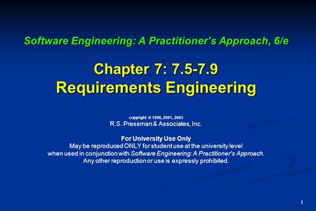 1 Software Engineering: A Practitioner's Approach, 6/e Chapter 7: 7.5-7.9 Requirements Engineering Software Engineering: A Practitioner's Approach, 6/e.