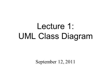 Lecture 1: UML Class Diagram September 12, 2011. UML Class Diagrams2 What is a Class Diagram? A class diagram describes the types of objects in the system.