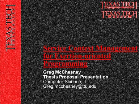 Greg McChesney Thesis Proposal Presentation Computer Science, TTU Service Context Management for Exertion-oriented Programming.