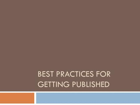 BEST PRACTICES FOR GETTING PUBLISHED. Dr. Graham Parker  Storyboard your paper as the work develops; projects change, even your hypothesis might change.