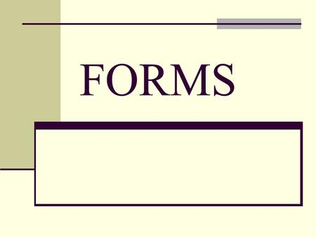FORMS. Forms are used to receive information from the web surfer, such as: their name, email address, credit card, etc. Form fields are objects that allow.