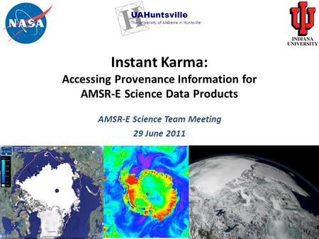Instant Karma: Accessing Provenance Information for AMSR-E Science Data Products AMSR-E Science Team Meeting 29 June 2011 UAHuntsville The University of.