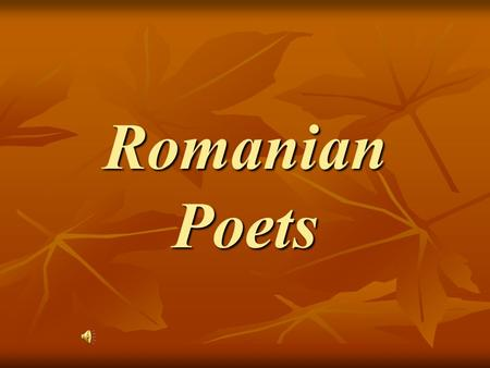 Romanian Poets Mihai Eminescu A revolutionary poet in terms of attitude, of modality, of metaphorical approach and manner, of background and outlook.
