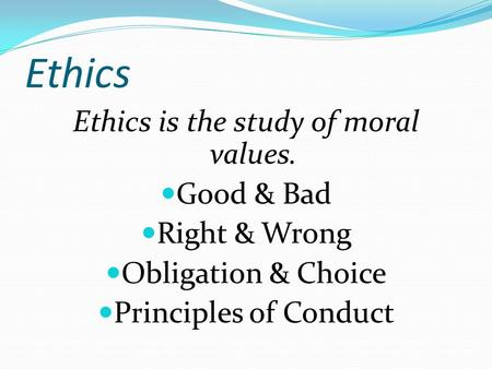 Ethics is the study of moral values.