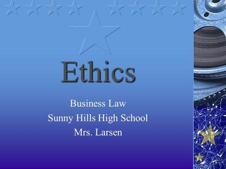Ethics Business Law Sunny Hills High School Mrs. Larsen.