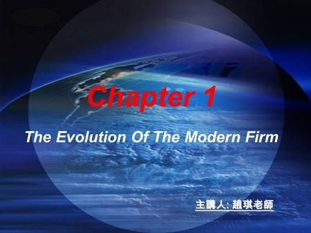 LOGO Chapter 1 The Evolution Of The Modern Firm 主講人 : 趙琪老師.
