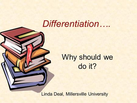 Differentiation…. Why should we do it?