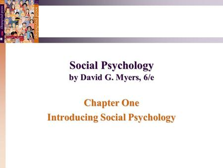 Social Psychology by David G. Myers, 6/e Chapter One Introducing Social Psychology.
