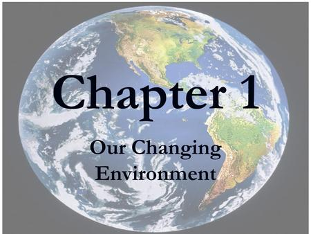 Chapter 1 Our Changing Environment. IMPORTANT DATES IMPORTANT DATES Chapter 1 HOMEWORK ASSIGNMENTS By next <strong>class</strong>: Study <strong>for</strong> Common Test Read p 4 (2002.