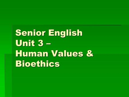 Senior English Unit 3 – Human Values & Bioethics.