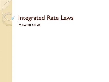 Integrated Rate Laws How to solve.