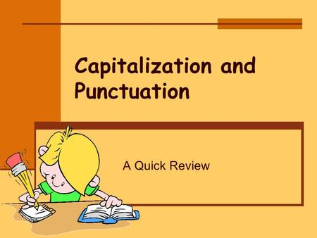 Capitalization and Punctuation A Quick Review. Why Use Capital Letters and Punctuation? Helps the reader better understand what is written.