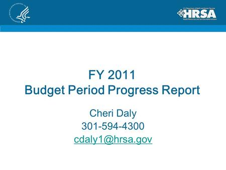 FY 2011 Budget Period Progress Report Cheri Daly 301-594-4300