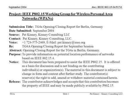 Doc.: IEEE 802.15-04/517r1 TG4a September 2004 Pat Kinney - Kinney Consulting LLC.Slide 1 Project: IEEE P802.15 Working Group for Wireless Personal Area.