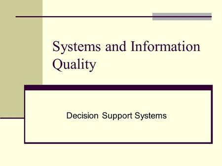 Systems and Information Quality Decision Support Systems.