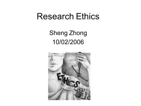 Research Ethics Sheng Zhong 10/02/2006. The study of Ethics.