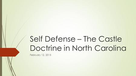 Self Defense – The Castle Doctrine in North Carolina February 12, 2015.
