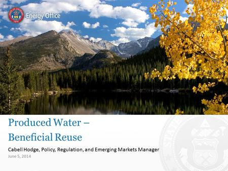 Cabell Hodge, Policy, Regulation, and Emerging Markets Manager Produced Water – Beneficial Reuse June 5, 2014.