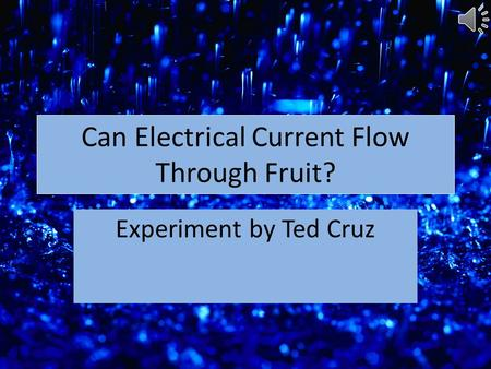 Can Electrical Current Flow Through Fruit? Experiment by Ted Cruz.