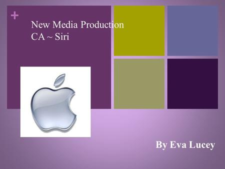 + New Media Production CA ~ Siri By Eva Lucey. + Introduction to Siri Apple's latest iPhone feature – New Application First seen in October 2011 – iPhone.