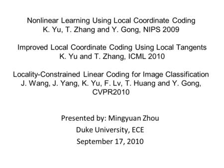 Nonlinear Learning Using Local Coordinate Coding K. Yu, T. Zhang and Y. Gong, NIPS 2009 Improved Local Coordinate Coding Using Local Tangents K. Yu and.