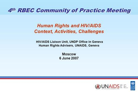 Human Rights and HIV/AIDS Context, Activities, Challenges HIV/AIDS Liaison Unit, UNDP Office in Geneva Human Rights Advisers, UNAIDS, Geneva Moscow 6 June.