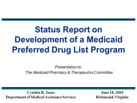 Status Report on Development of a Medicaid Preferred Drug List Program Presentation to: The Medicaid Pharmacy & Therapeutics Committee Cynthia B. Jones.