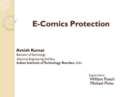 E-Comics Protection E-Comics Protection Avnish Kumar Bachelor of Technology Electrical Engineering, IInd Year Indian Institute of Technology Roorkee, India.