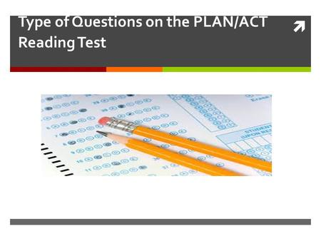  Type of Questions on the PLAN/ACT Reading Test.