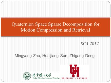 Mingyang Zhu, Huaijiang Sun, Zhigang Deng Quaternion Space Sparse Decomposition for Motion Compression and Retrieval SCA 2012.