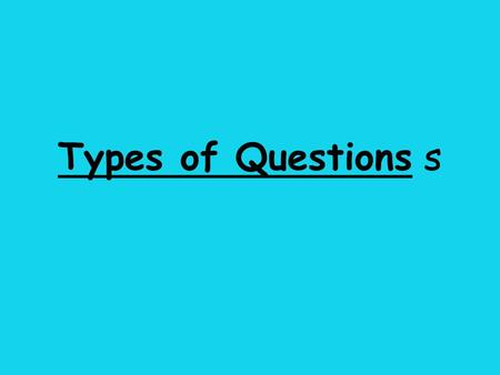 "Types of Questions s. Understanding (U) Understanding questions are identified for you as ""U"". The questions are expressed in many different ways. You."