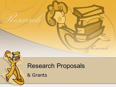 Research Proposals & Grants. Research Proposals A proposal sets forth both the exact nature of the matter to be investigated & a detailed account of the.
