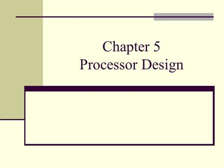 Chapter 5 Processor Design. Spring 2005 ELEC 5200/6200 From Patterson/Hennessey Slides We're ready to look at an implementation of the MIPS Simplified.