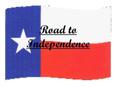 Road to Independence. Battle of Gonzales The number of Mexican troops was increasing in Texas and people were beginning to worry.